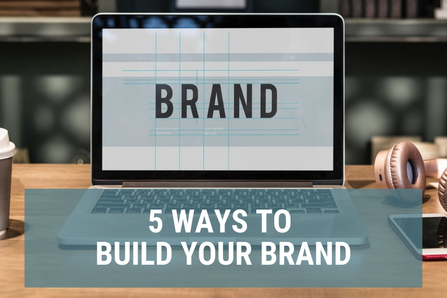 5 Ways To Build Your Brand